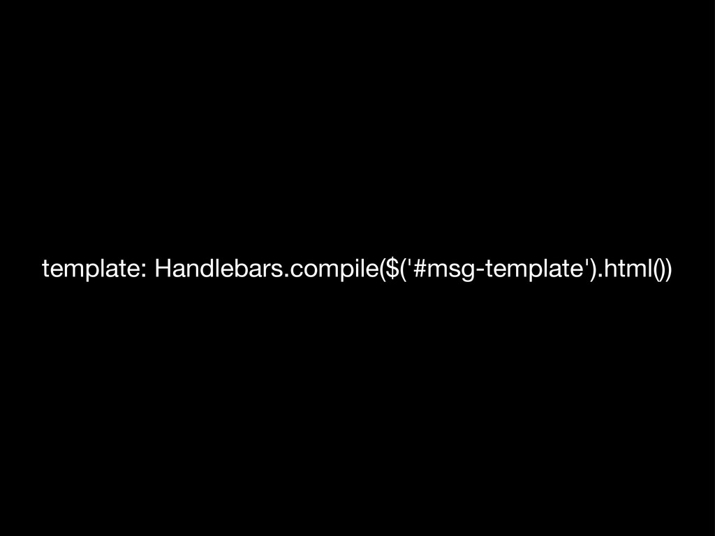 template: Handlebars.compile($('#msg-template')...