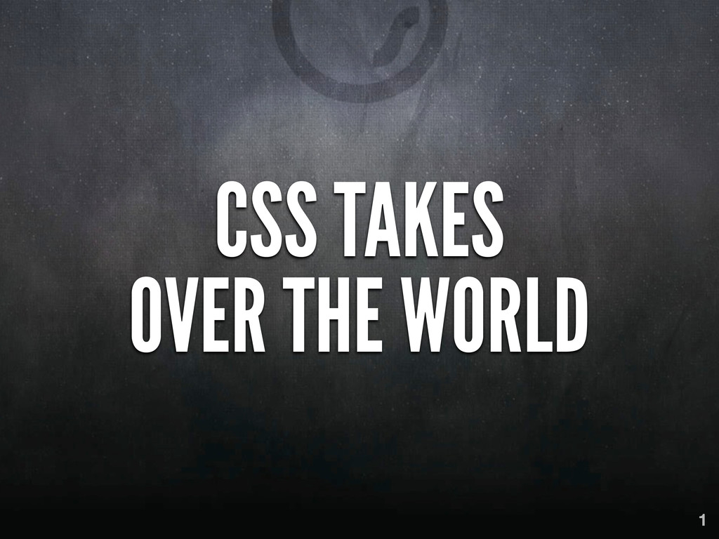 CSS TAKES OVER THE WORLD 1