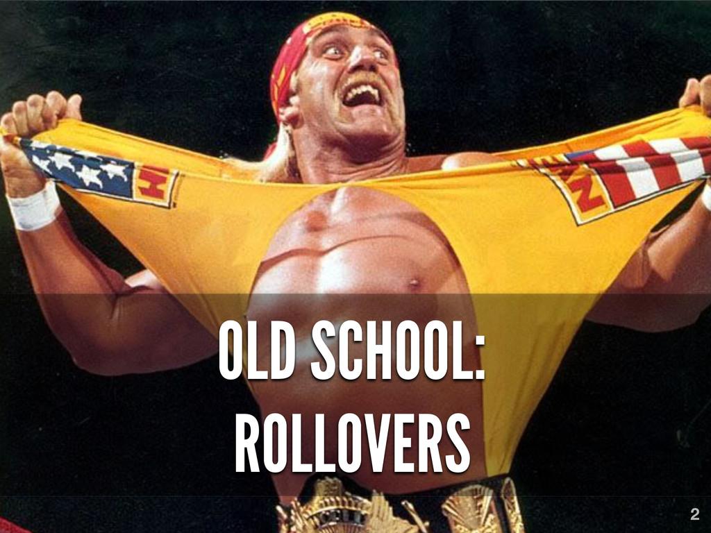 OLD SCHOOL: ROLLOVERS 2