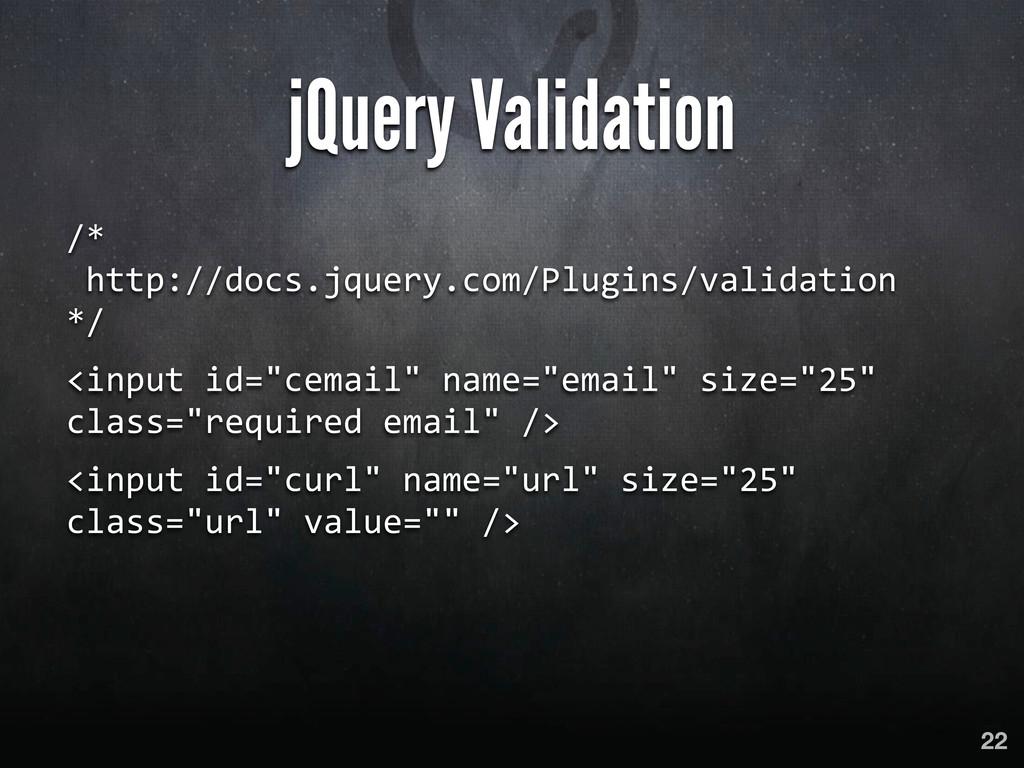jQuery Validation /*  http://docs.jquery.com...