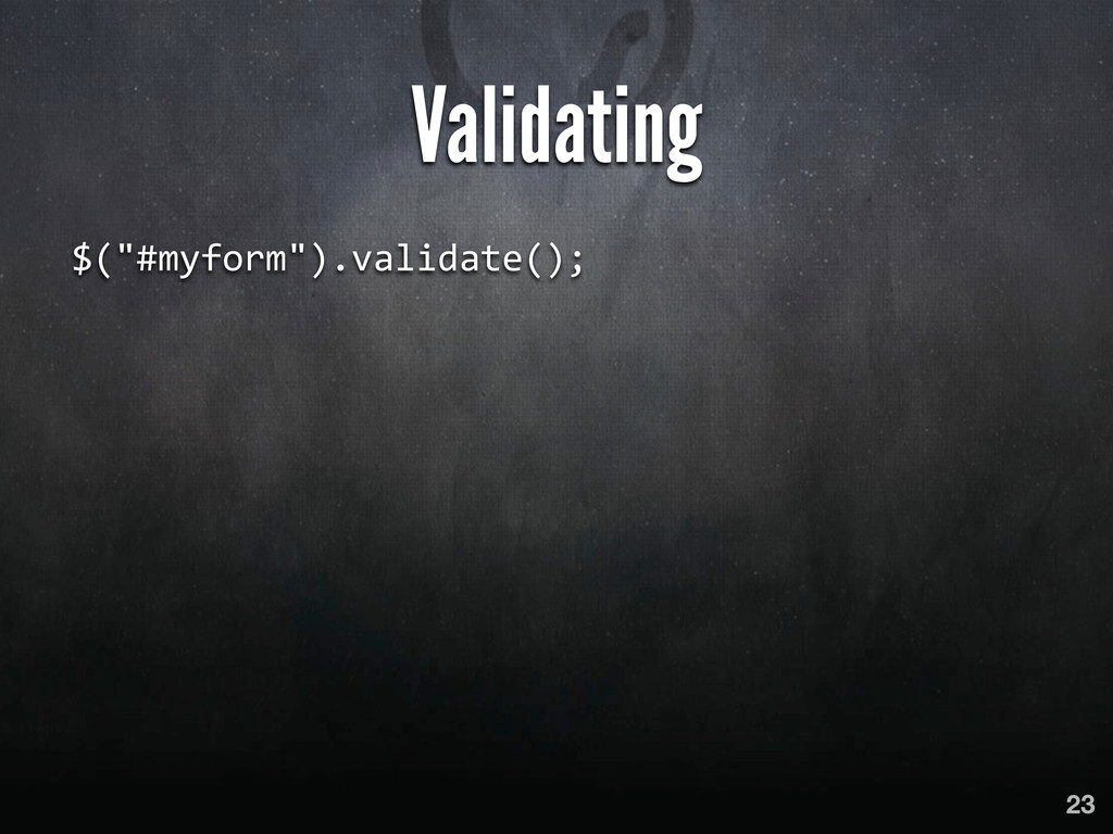 """Validating $(""""#myform"""").validate(); 23"""