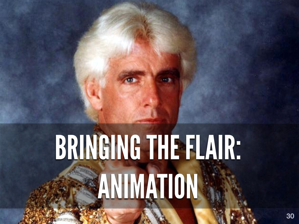 BRINGING THE FLAIR: ANIMATION 30