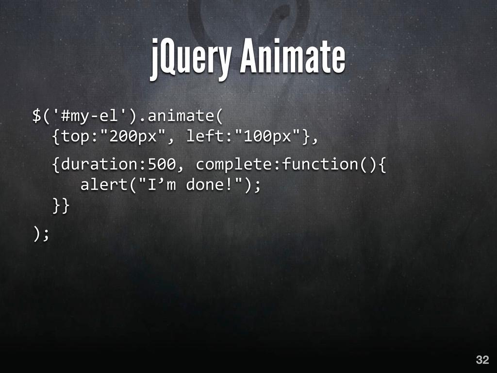 jQuery Animate $('#my-‐el').animate(   {...