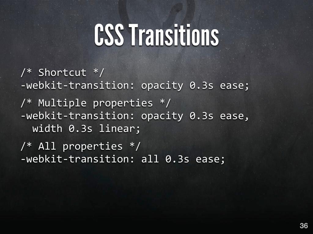 CSS Transitions /* Shortcut */ -‐webkit-...