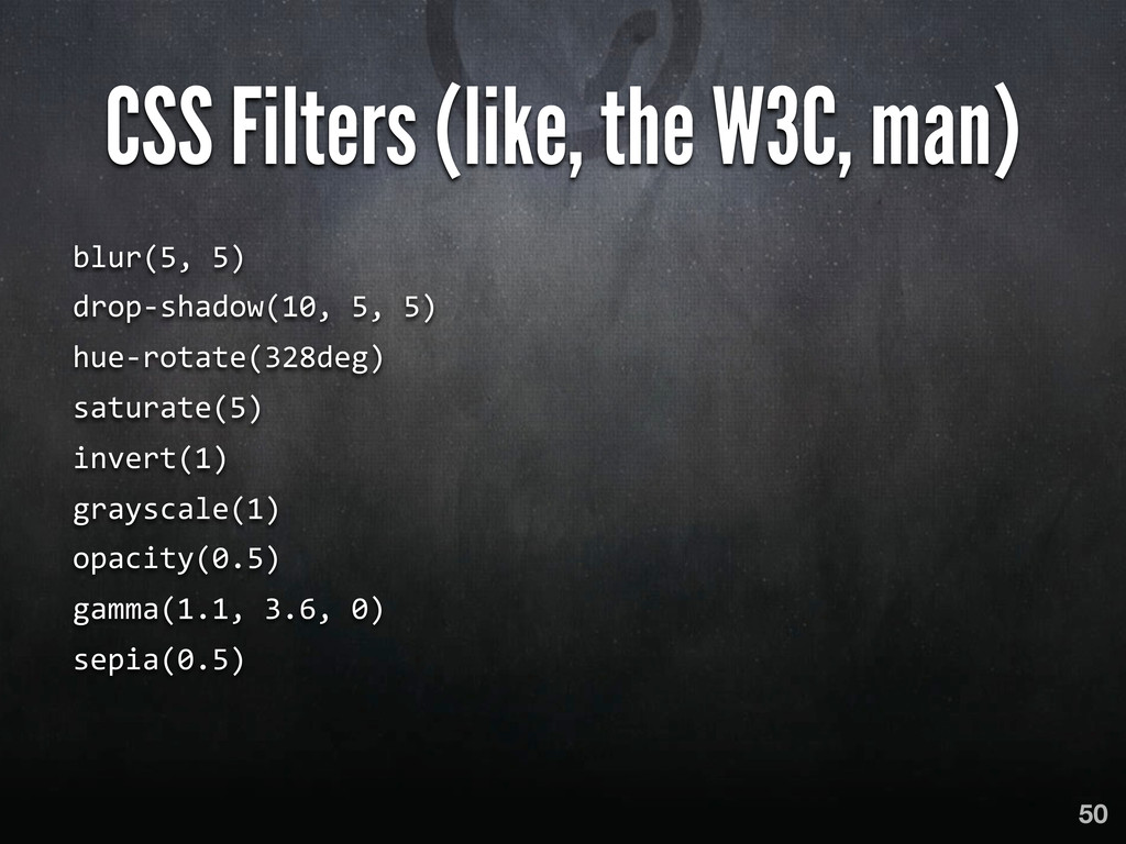 CSS Filters (like, the W3C, man) blur(5, 5) ...