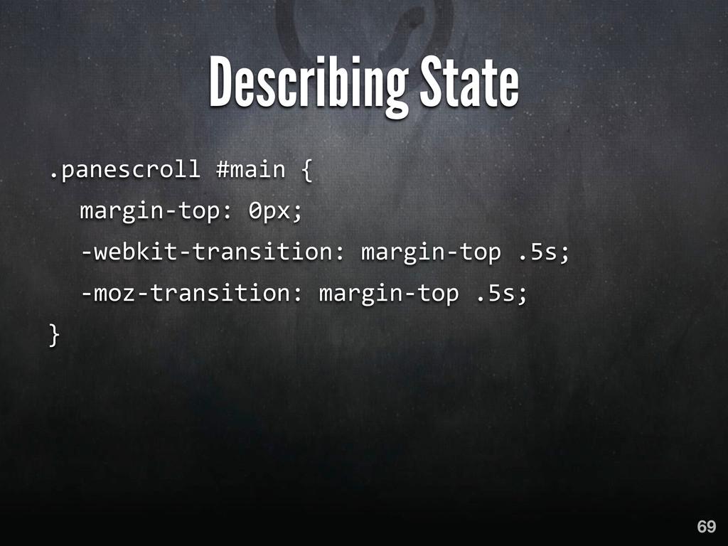 69 Describing State .panescroll #main { ...