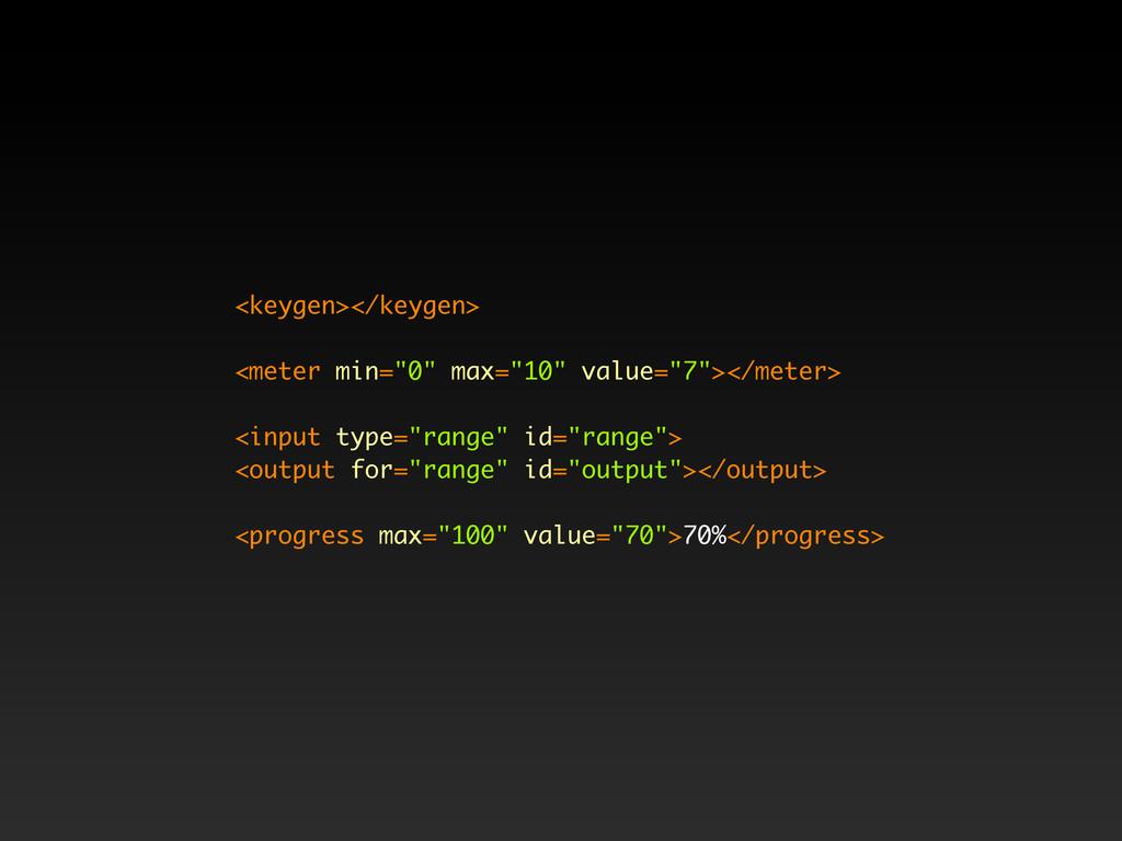 """<keygen></keygen> <meter min=""""0"""" max=""""10"""" value..."""
