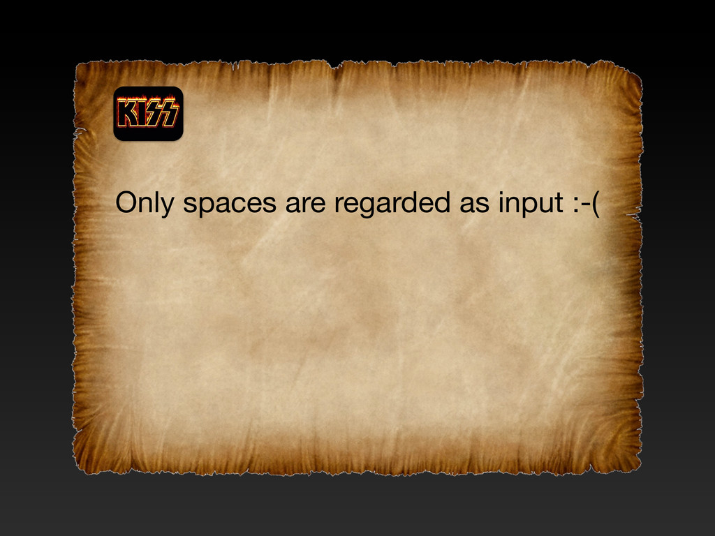 Only spaces are regarded as input :-(