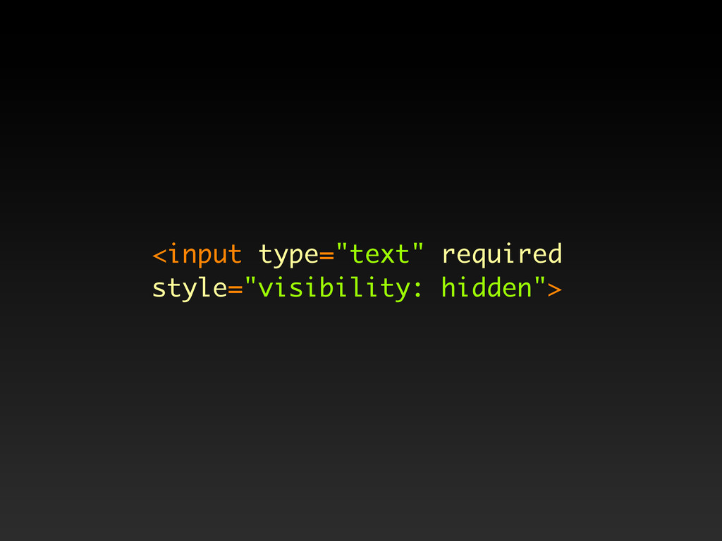 """<input type=""""text"""" required style=""""visibility: ..."""