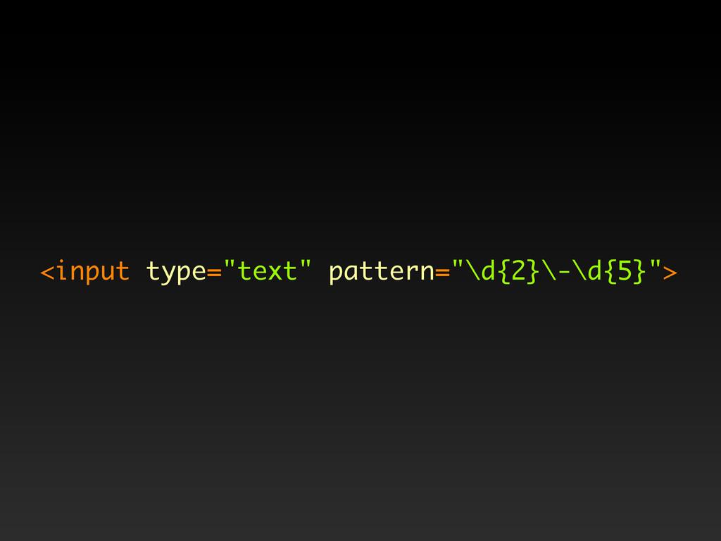 """<input type=""""text"""" pattern=""""\d{2}\-\d{5}"""">"""