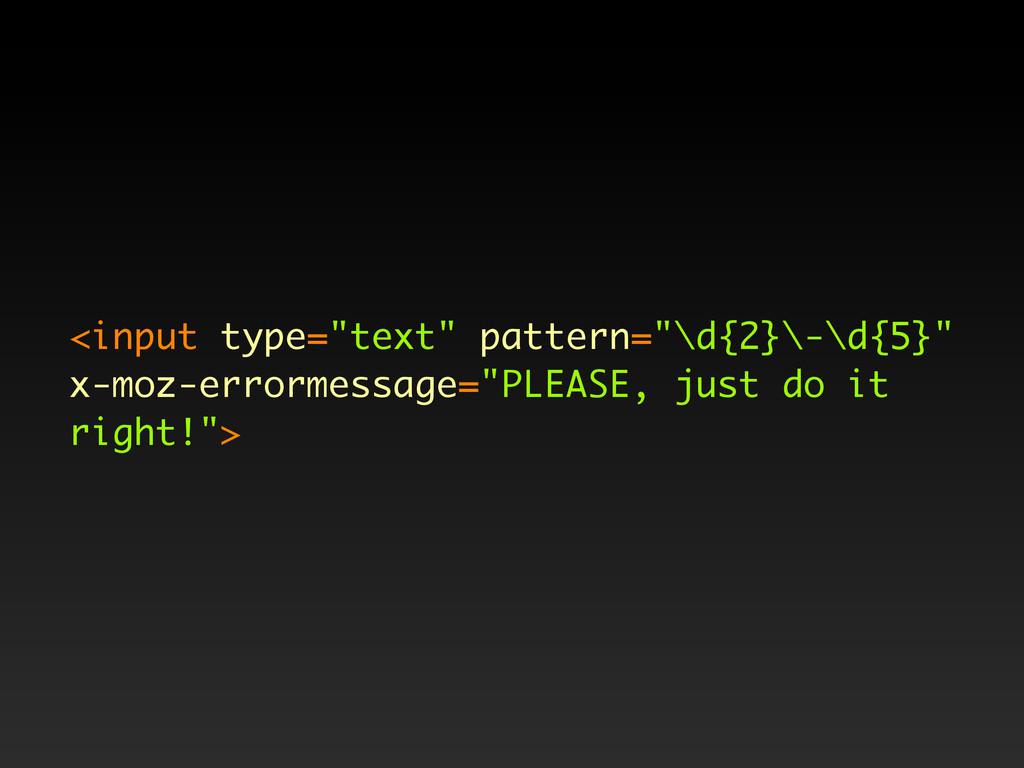 """<input type=""""text"""" pattern=""""\d{2}\-\d{5}"""" x-moz..."""