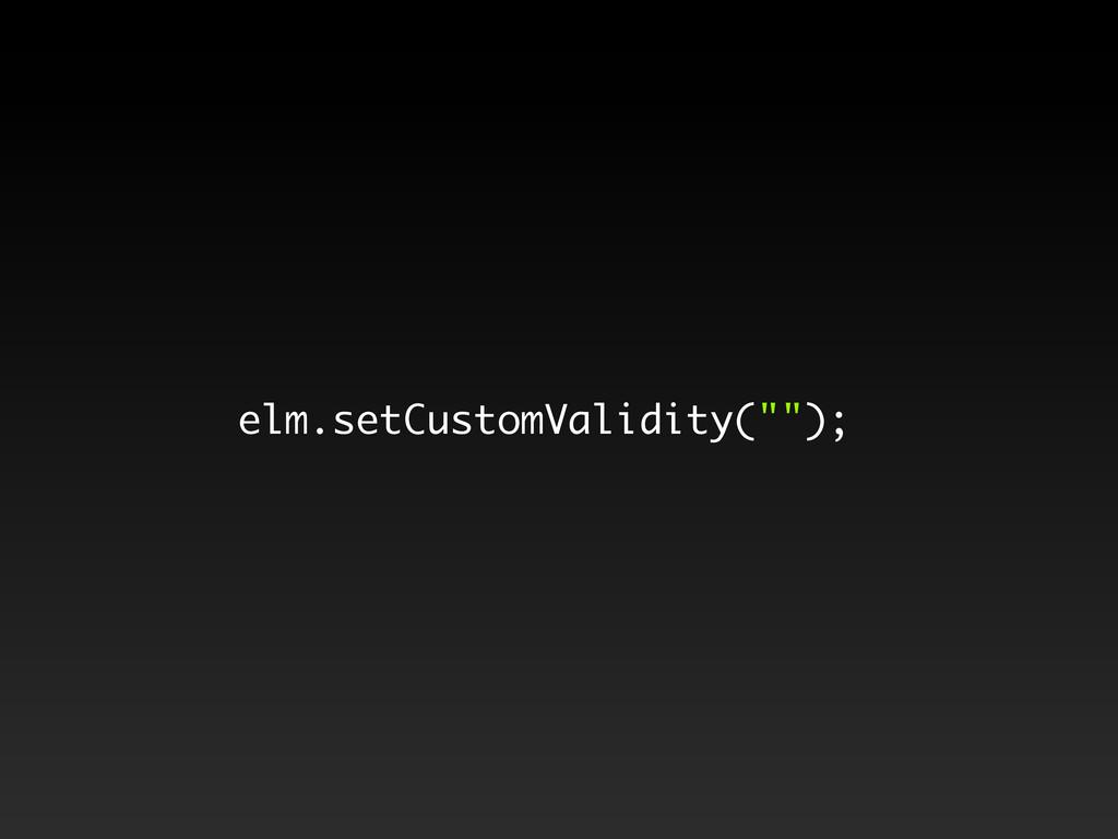 "elm.setCustomValidity("""");"