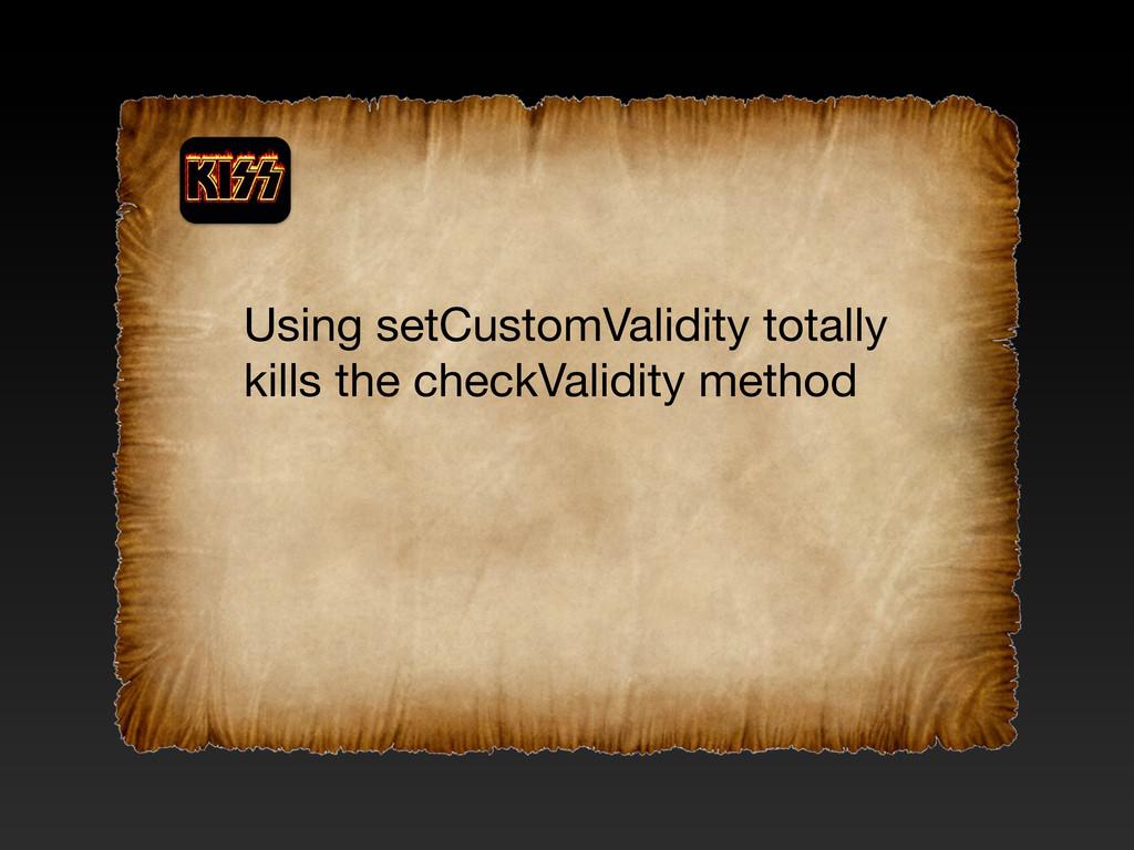 Using setCustomValidity totally kills the check...