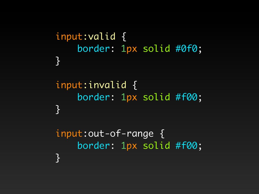 input:valid { border: 1px solid #0f0; } input:i...