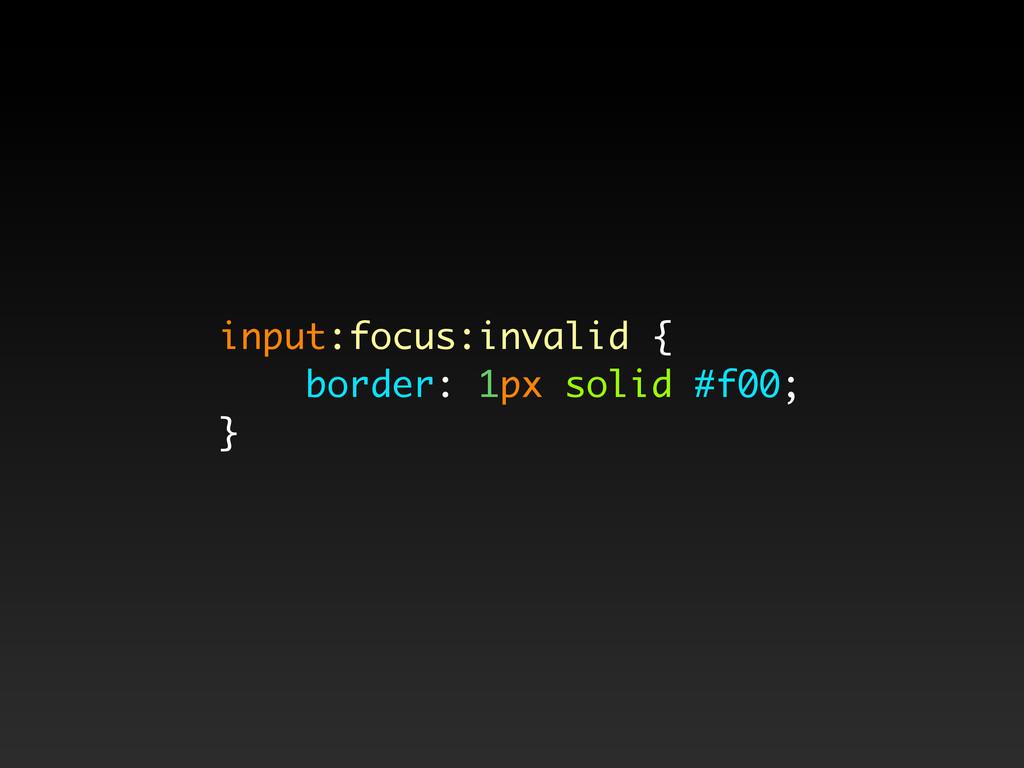 input:focus:invalid { border: 1px solid #f00; }