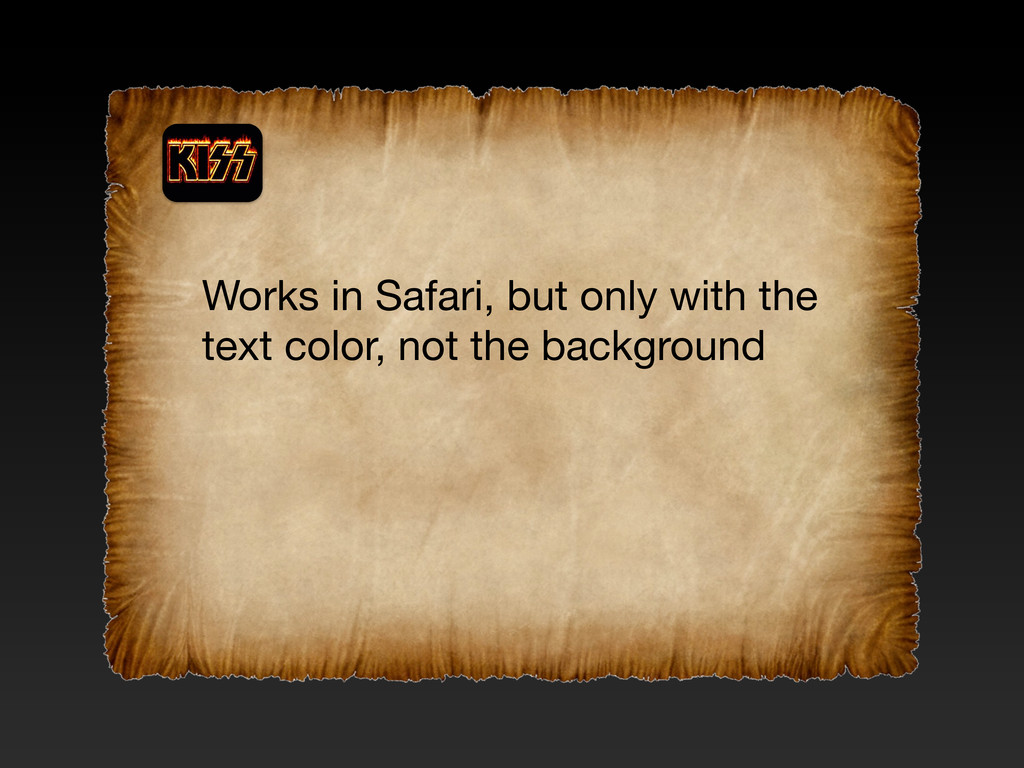 Works in Safari, but only with the text color, ...