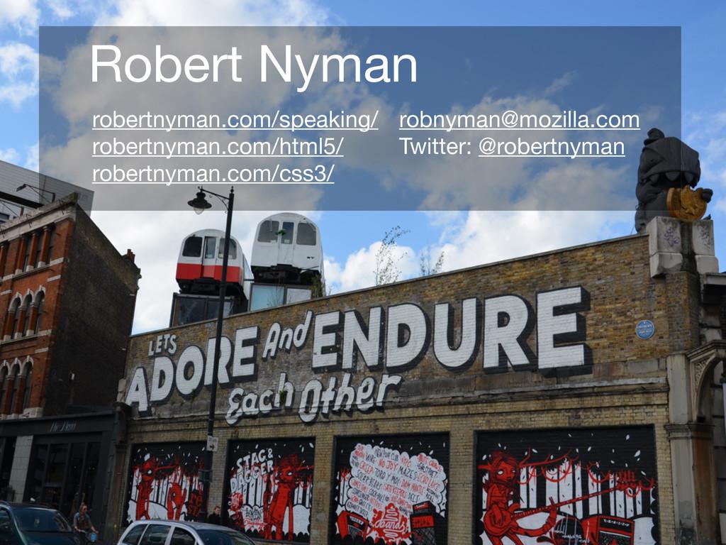 Robert Nyman robnyman@mozilla.com Twitter: @rob...