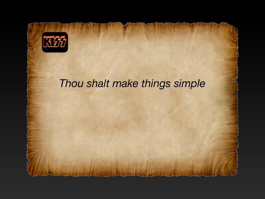 Thou shalt make things simple