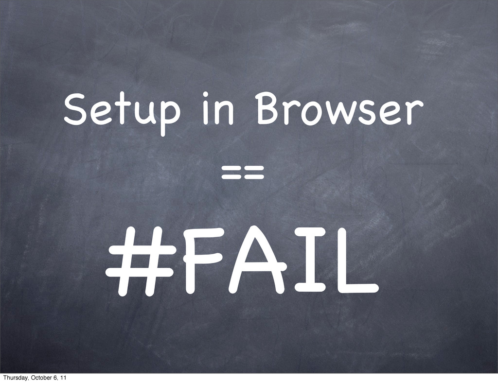 Setup in Browser == #FAIL Thursday, October 6, ...
