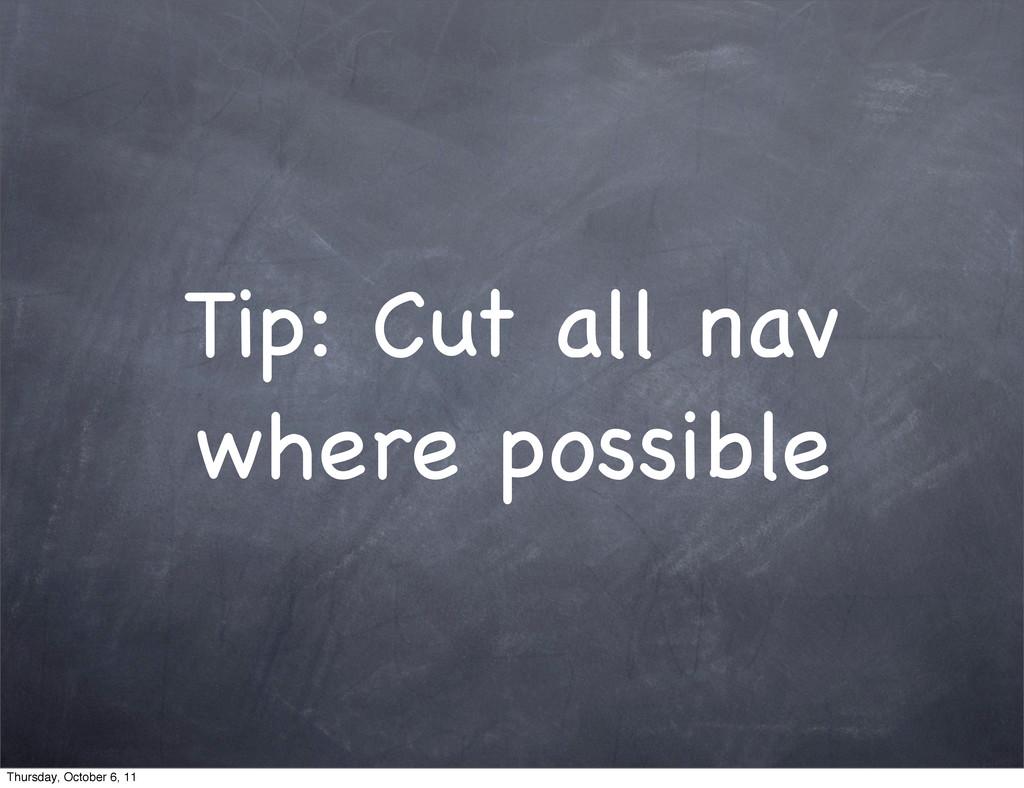 Tip: Cut all nav where possible Thursday, Octob...