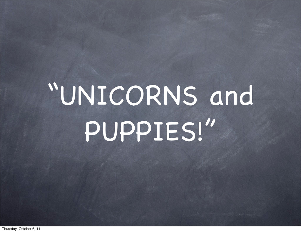 """""""UNICORNS and PUPPIES!"""" Thursday, October 6, 11"""