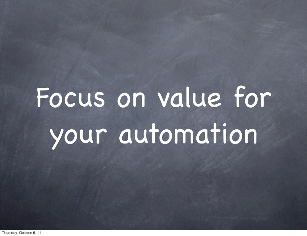 Focus on value for your automation Thursday, Oc...