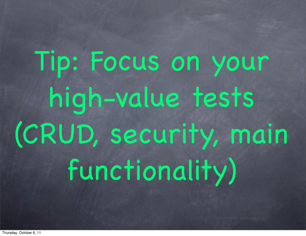 Tip: Focus on your high-value tests (CRUD, secu...