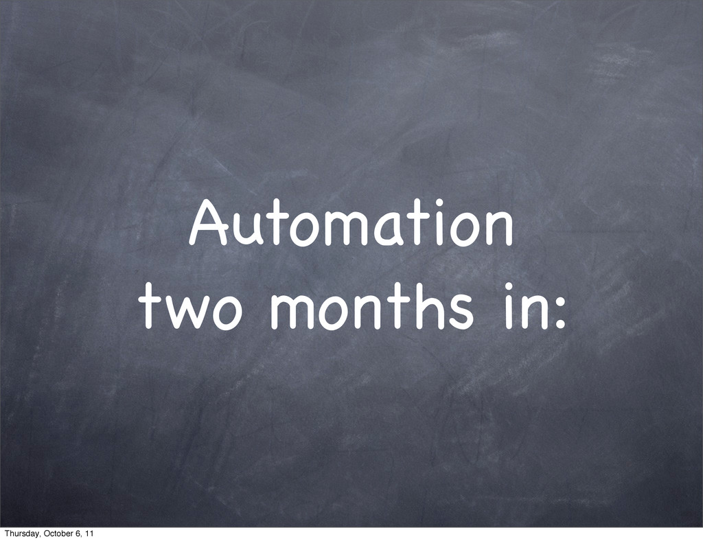 Automation two months in: Thursday, October 6, ...