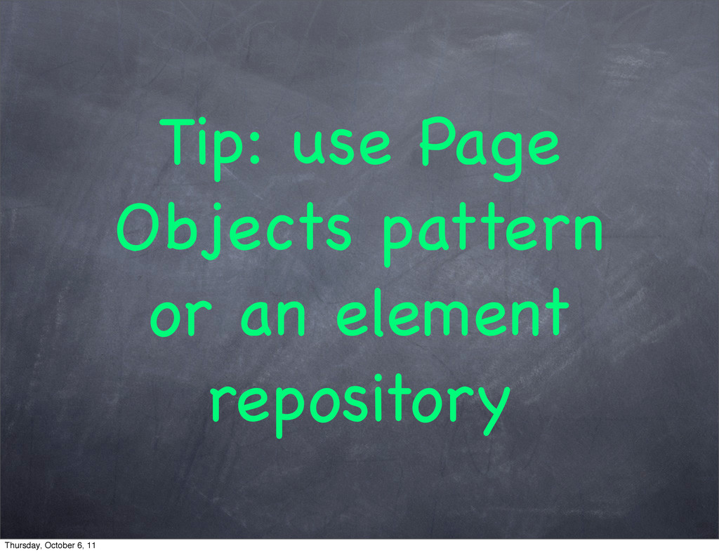 Tip: use Page Objects pattern or an element rep...
