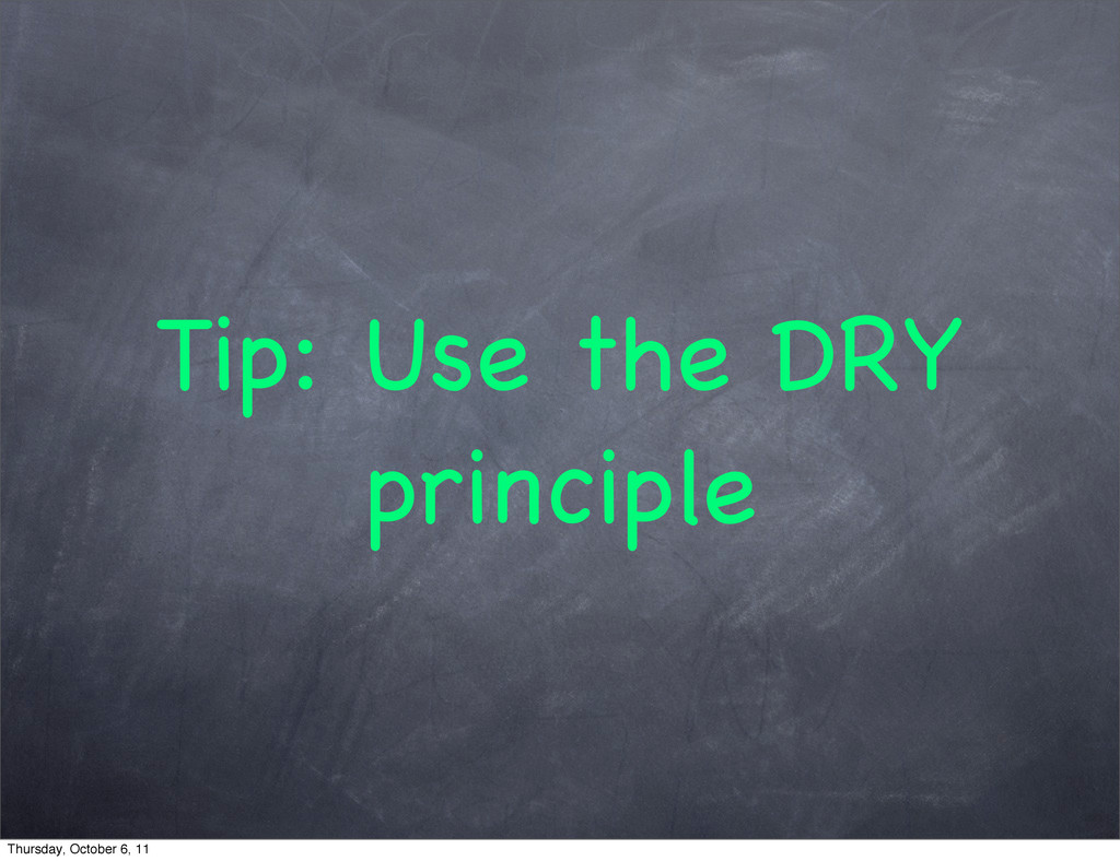 Tip: Use the DRY principle Thursday, October 6,...