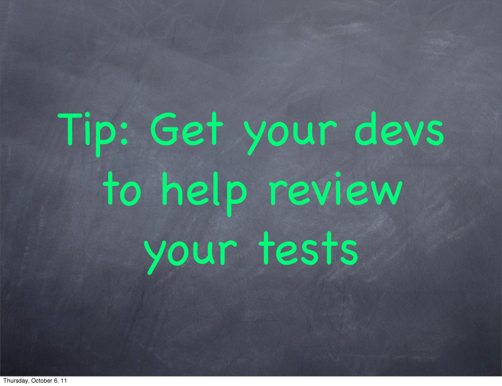 Tip: Get your devs to help review your tests Th...