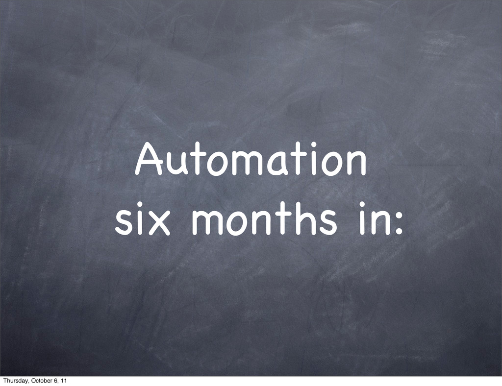 Automation six months in: Thursday, October 6, ...