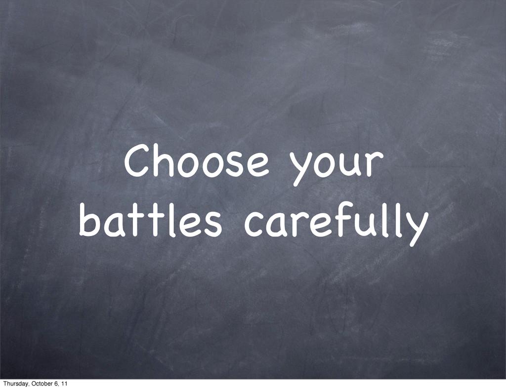 Choose your battles carefully Thursday, October...