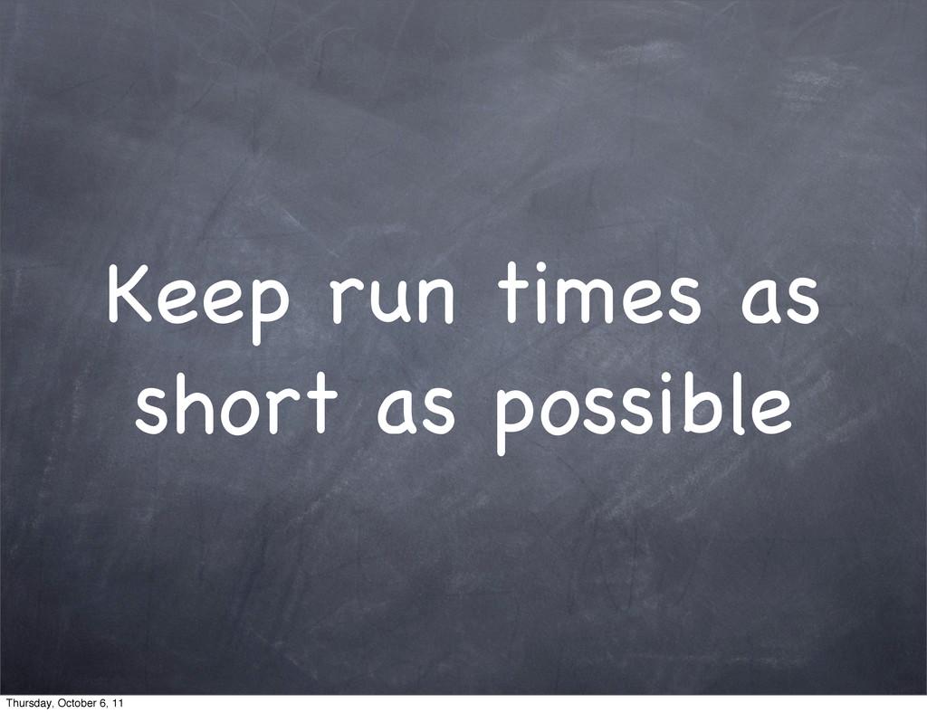 Keep run times as short as possible Thursday, O...