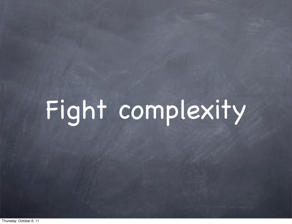 Fight complexity Thursday, October 6, 11