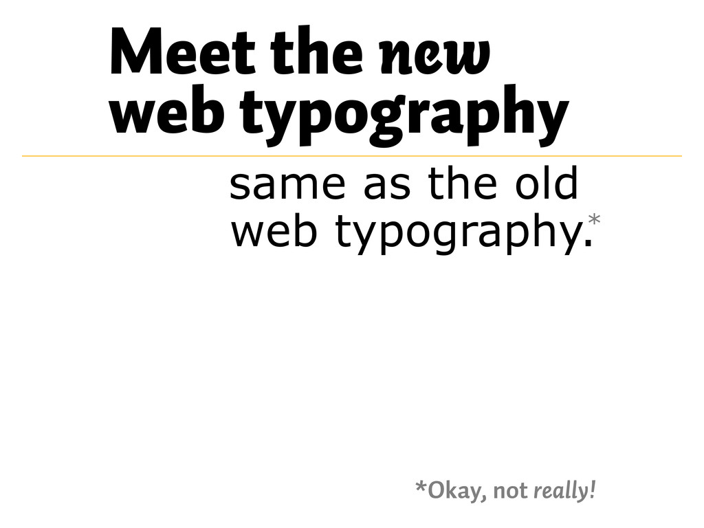 Meet the new web typography same as the old. we...