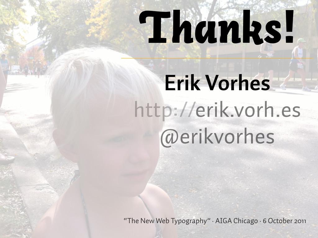 Thanks! Erik Vorhes http://erik.vorh.es @erikvo...