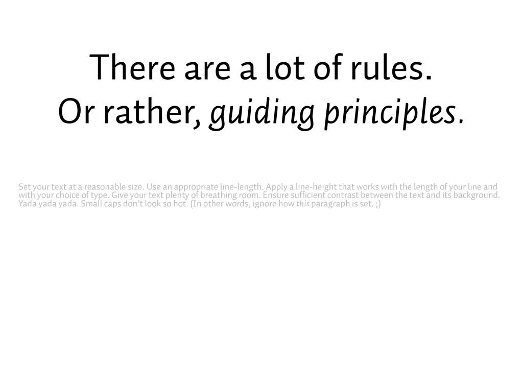 There are a lot of rules. Or rather, guiding pr...