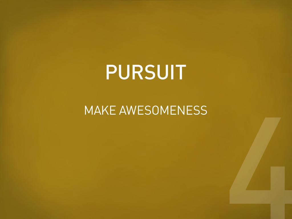 PURSUIT 4 MAKE AWESOMENESS