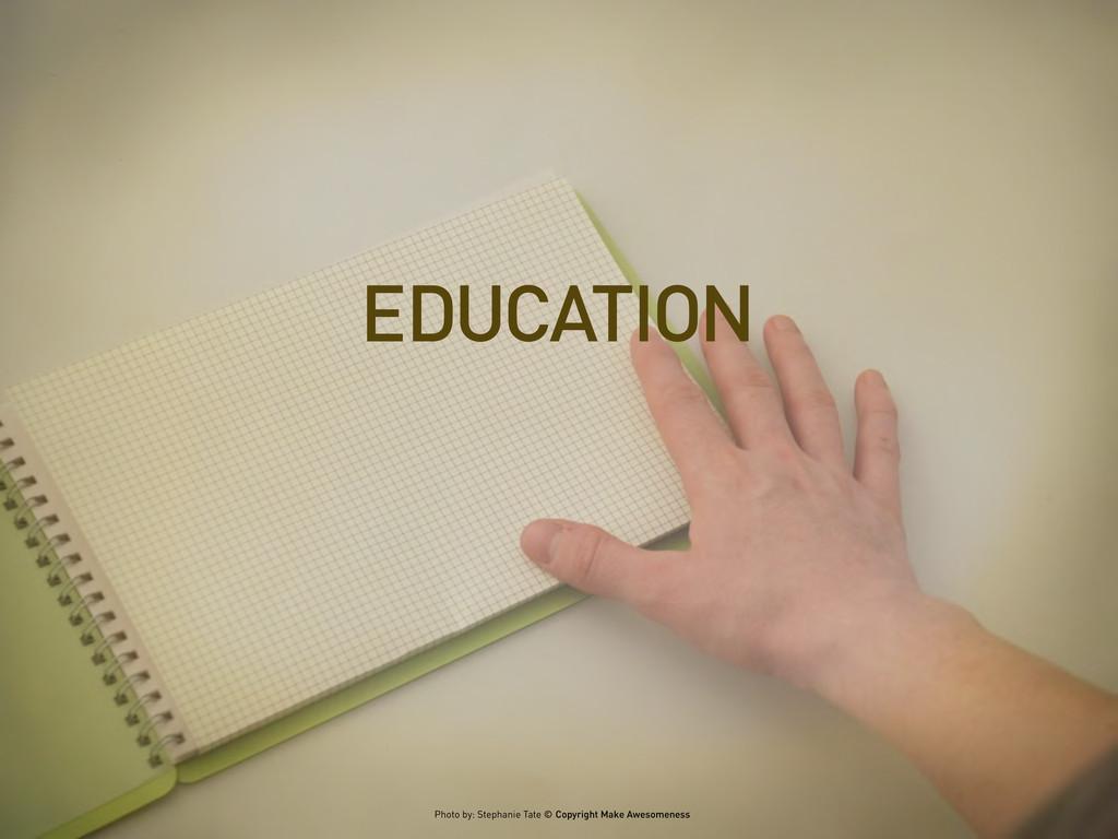 EDUCATION Photo by: Stephanie Tate © Copyright ...