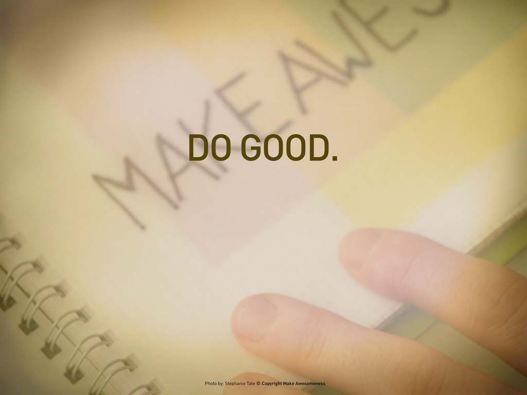 DO GOOD. Photo by: Stephanie Tate © Copyright M...