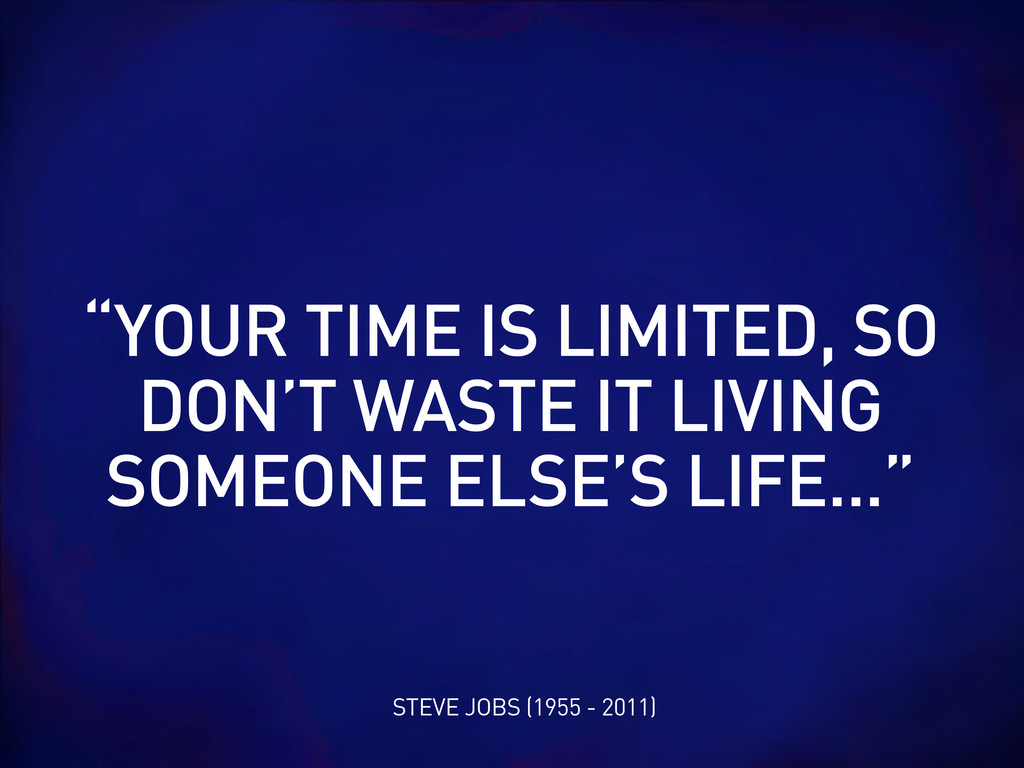 "STEVE JOBS (1955 - 2011) ""YOUR TIME IS LIMITED,..."
