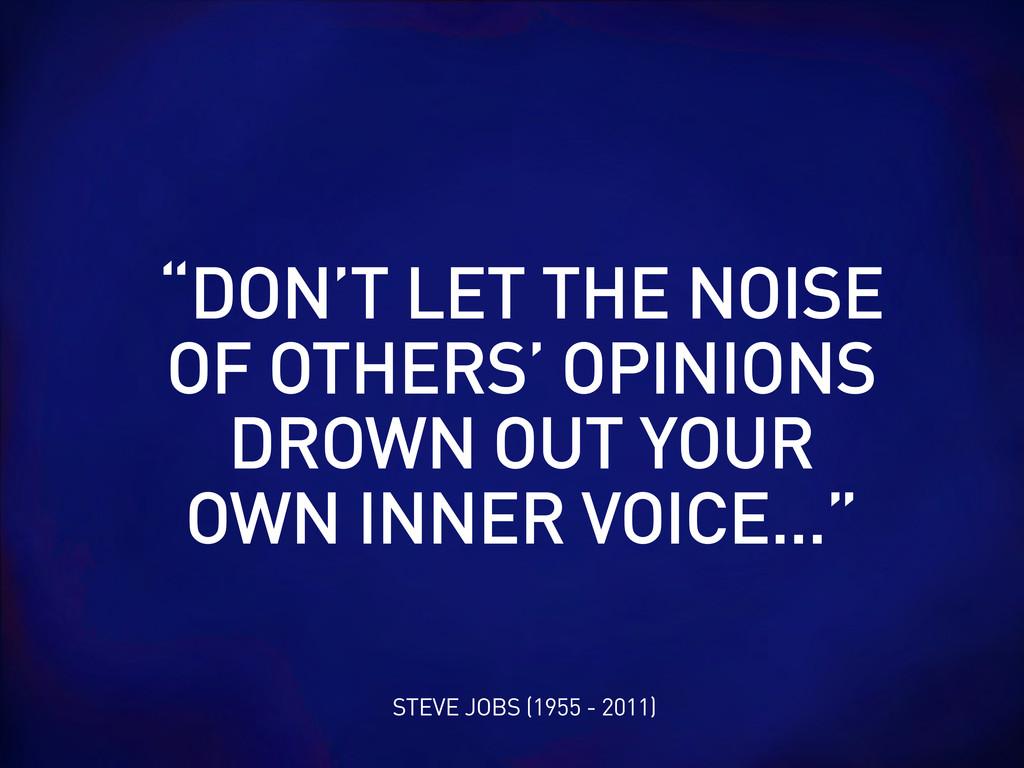 """STEVE JOBS (1955 - 2011) """"DON'T LET THE NOISE O..."""