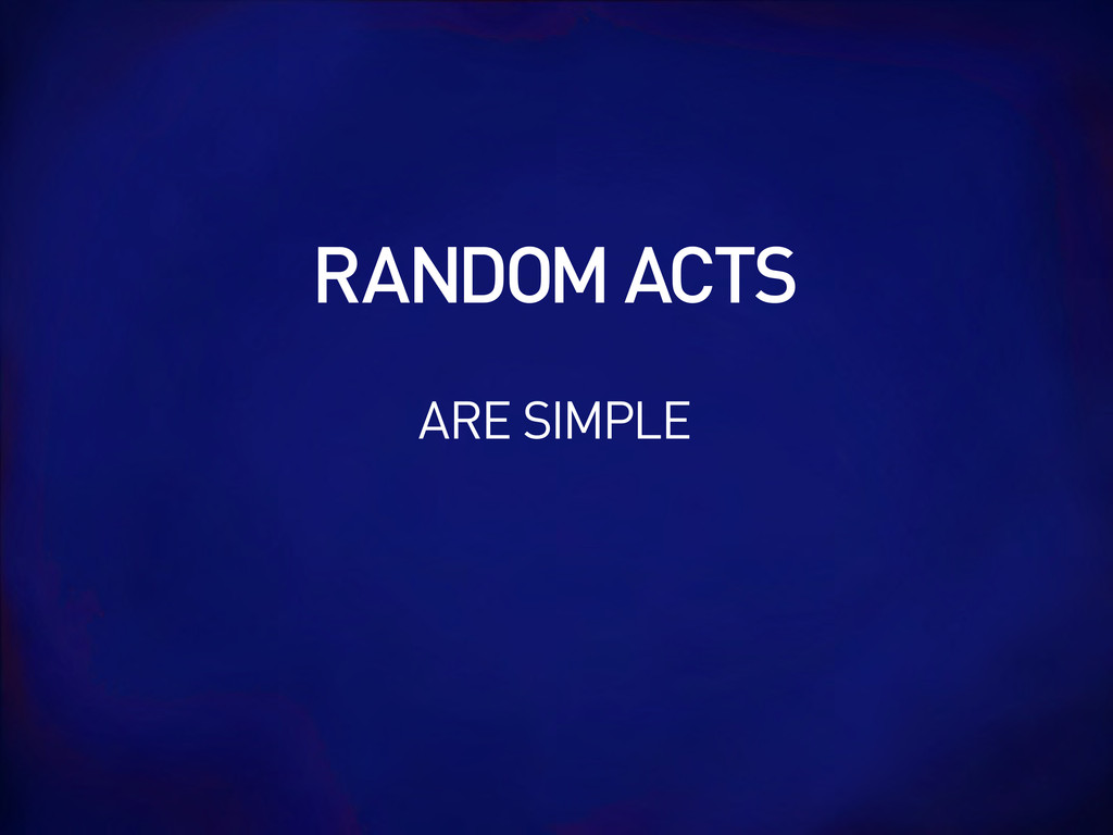 ARE SIMPLE RANDOM ACTS