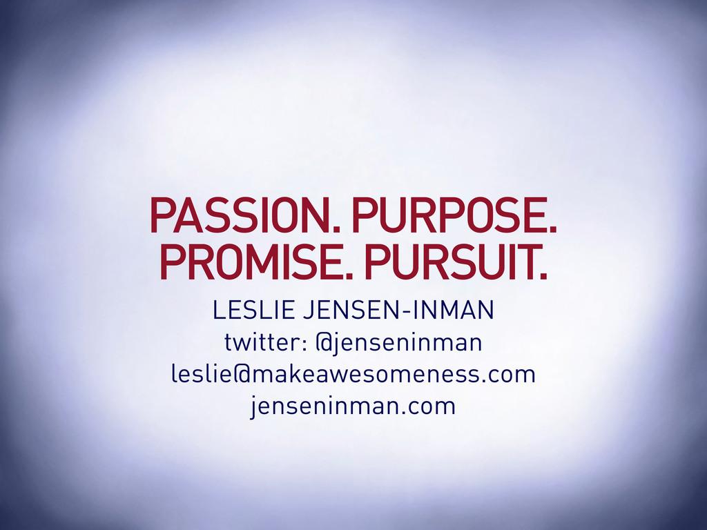PASSION. PURPOSE. PROMISE. PURSUIT. LESLIE JENS...