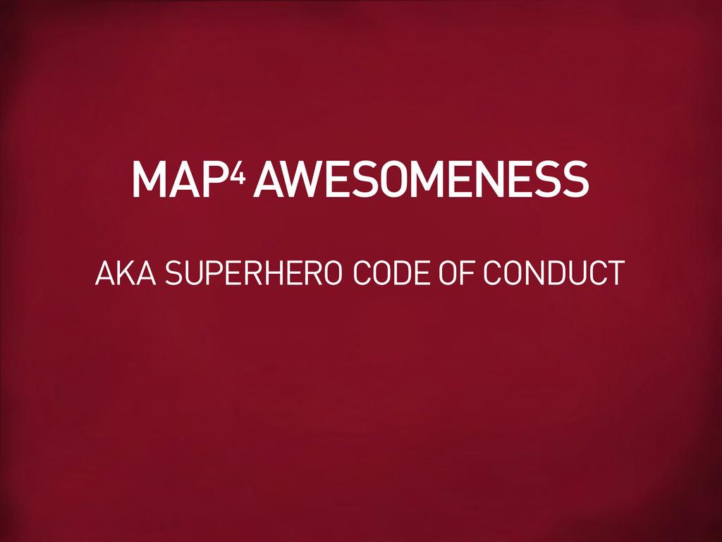 AKA SUPERHERO CODE OF CONDUCT MAP4 AWESOMENESS