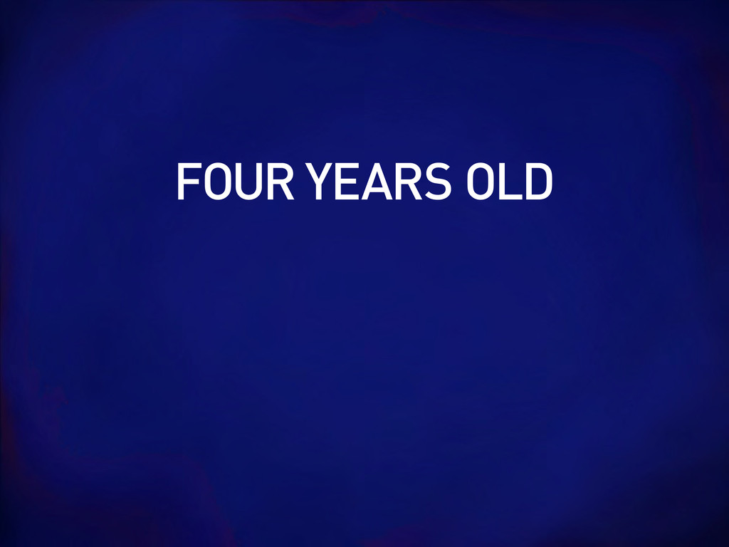 FOUR YEARS OLD