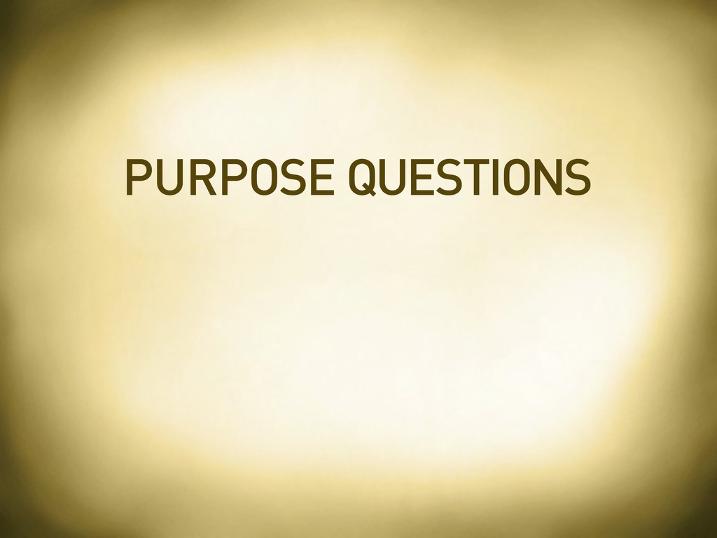 PURPOSE QUESTIONS
