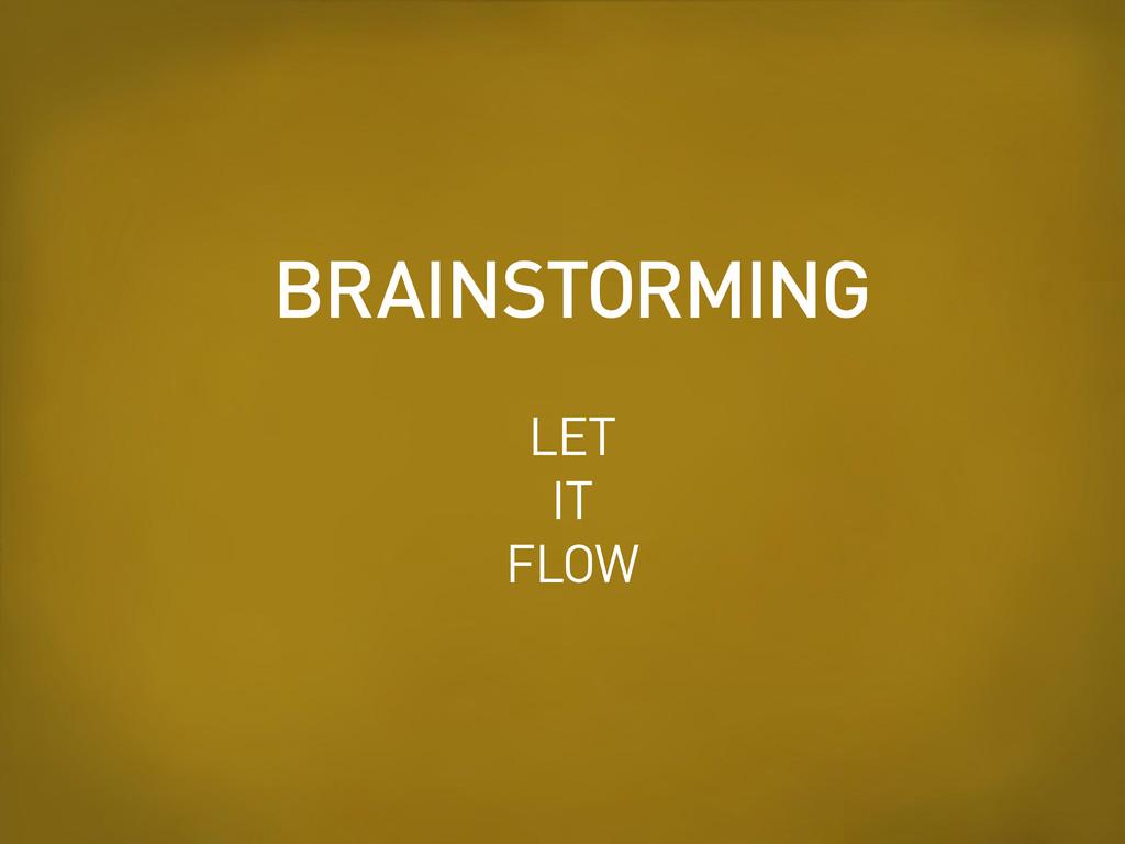 LET IT FLOW BRAINSTORMING