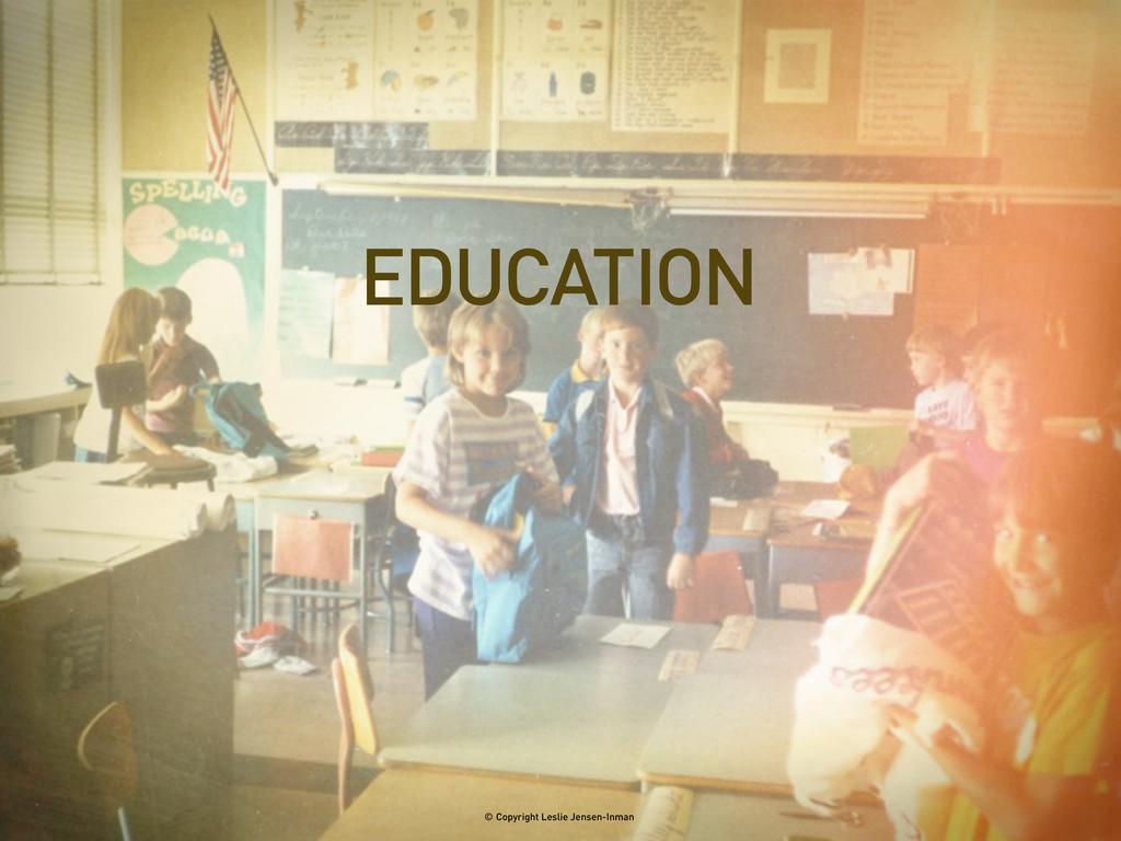 EDUCATION © Copyright Leslie Jensen-Inman